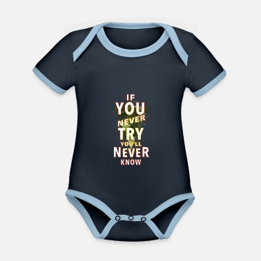 Schlicht If you never try you'll never know - Baby Bio Kurzarmbody zweifarbig