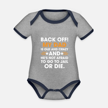 Hip Back Off My Dad Is Old And Crazy Funny Kids Saying - Organic Contrast Baby Bodysuit