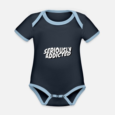Addiction Seriously Addicted Dependent Addicted - Organic Contrast Baby Bodysuit