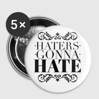 Haters gonna hate - Buttons medium 32 mm