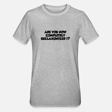Haventaal Are you now completely beclaxonized!? - Unisex Polycotton T-shirt