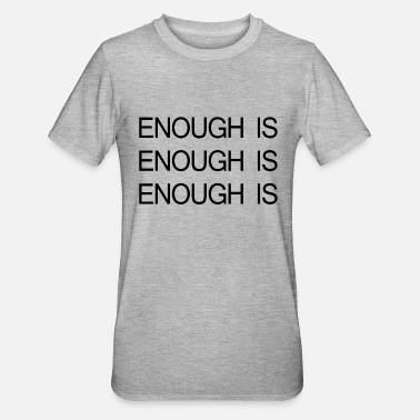 Enough ENOUGH IS ENOUGH IS ENOUGH IS - Unisex Polycotton T-Shirt