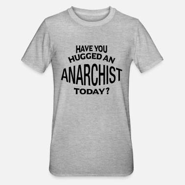 Anarchist have you hugged an anarchist today - Unisex Polycotton T-Shirt