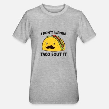 Salsa I Don't Wanna Taco Bout It Mexican Food Tacos - Unisex Polycotton T-Shirt