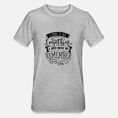 I have it all together I just need to remember - Unisex Polycotton T-Shirt