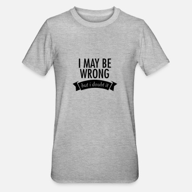 Doubt I May Be Wrong - But I Doubt It - Unisex Polycotton T-Shirt