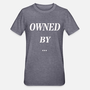 Owned owned by ... witzig lustig Spruch - Unisex Polycotton T-Shirt