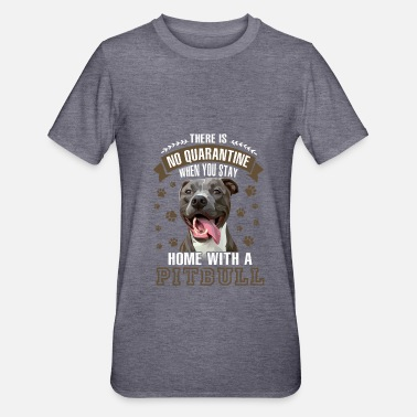 Blessed Home No Quarantine When You Stay Home With A Pitbull - Unisex Polycotton T-Shirt