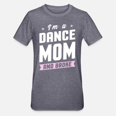 I'm A Dance Mom And Broke - Unisex Polycotton T-Shirt