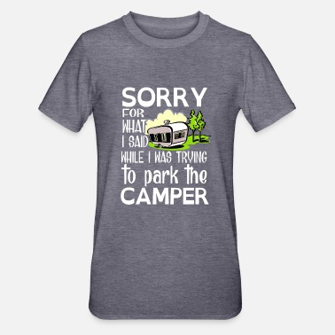 Sorry Sorry for what i said while park the camper - Maglietta da unisex, mix cotone e poliestere