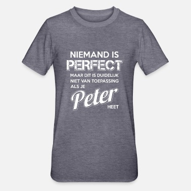Peter Niemand is perfect. Persoonlijk cadeau Peter. - Unisex Polycotton T-shirt