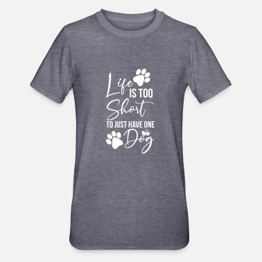 Friend Life is too short to just have one dog - Unisex Polycotton T-Shirt