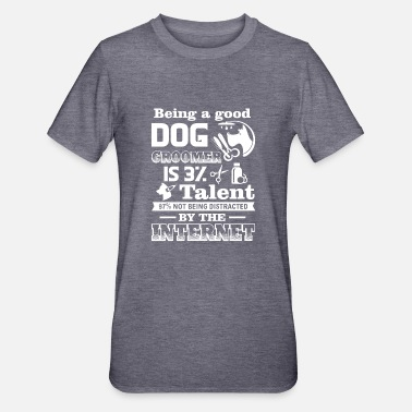 Dog Groomer Being A Good Dog Groomer - Unisex Polycotton T-Shirt