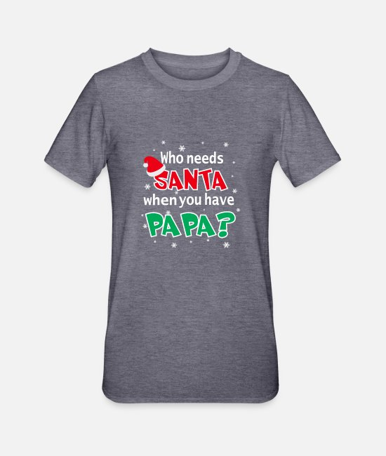 Father And Son T-Shirts - Who needs SANTA when you have PAPA? X-mas style - Unisex Polycotton T-Shirt heather navy
