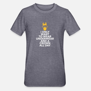 Lazy Underwear I Only Want To Wear Underwear And A Crown - Unisex Polycotton T-Shirt