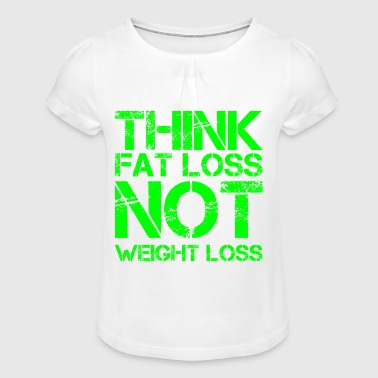 think fat loss - not weight loss - Girl's T-Shirt with Ruffles