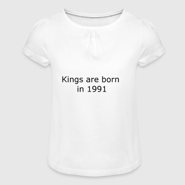 Kings are born in 1991 - Mädchen-T-Shirt mit Raffungen
