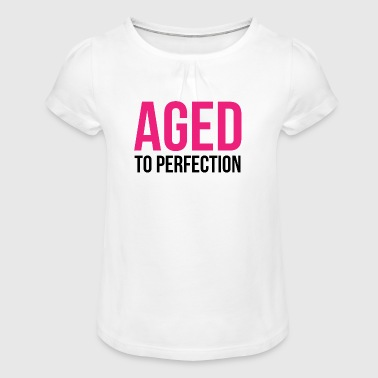 Aged To Perfection! - Girl's T-Shirt with Ruffles