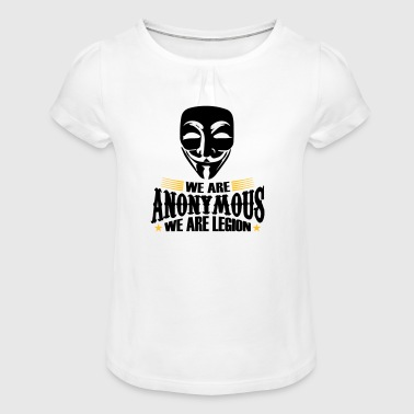 we are anynomous we are legion - Girl's T-Shirt with Ruffles