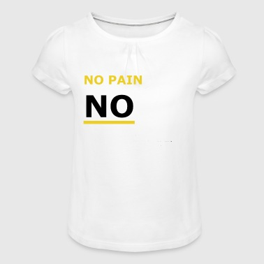 No pain no gain - Girl's T-Shirt with Ruffles