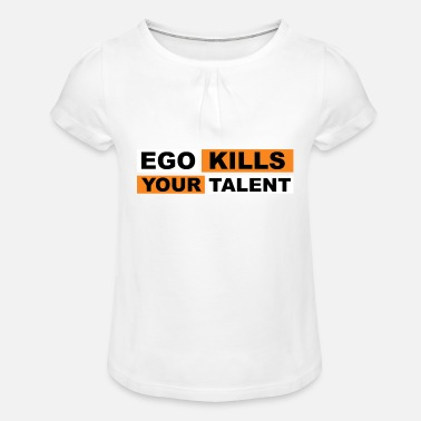 Kill Your Ego Ego Kills Your Talent - Mädchen T-Shirt mit Raffung