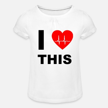 I Love I love this - I love that - Girls' Ruffle T-Shirt
