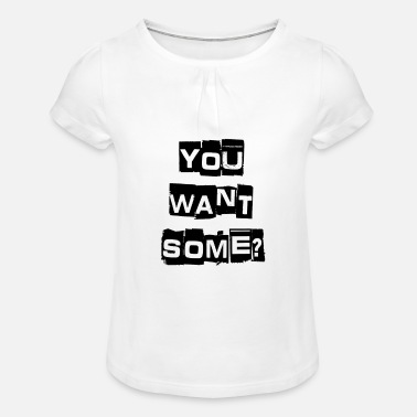 You Want Some? - Girls' Ruffle T-Shirt