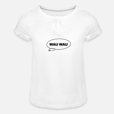 Wau Funny Speech Bubble Dog Wau Wau Gift - Girls' Ruffle T-Shirt