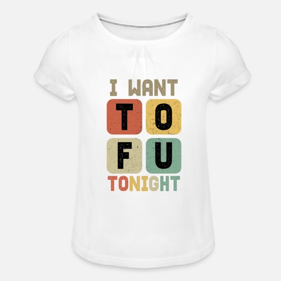 Tonight T-Shirts - I Want TOFU Tonight - Girls' Ruffle T-Shirt white