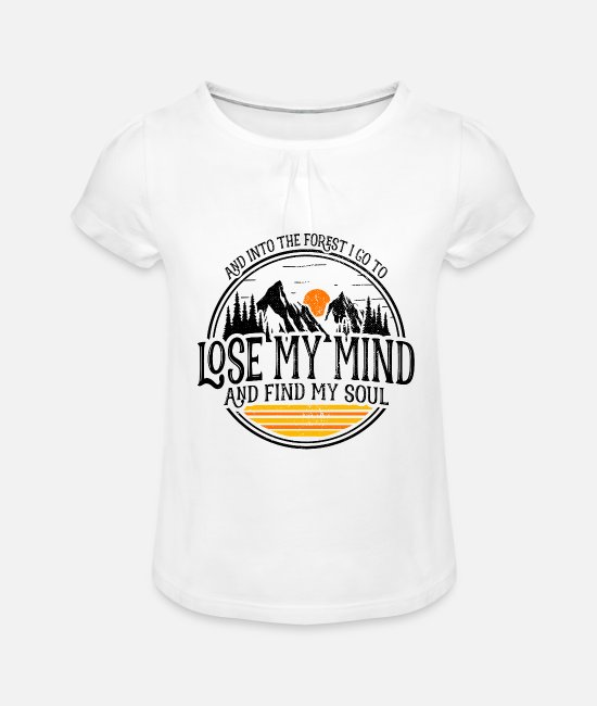 Camper T-Shirts - Into The Forest I Go To Lose My Mind Find My Soul - Mädchen T-Shirt mit Raffung Weiß