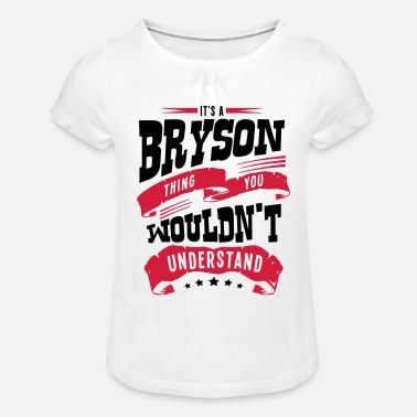 Bryson bryson name thing you wouldnt understand - Girls' Ruffle T-Shirt