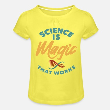 Science - Science is magic that works - Girls' Ruffle T-Shirt
