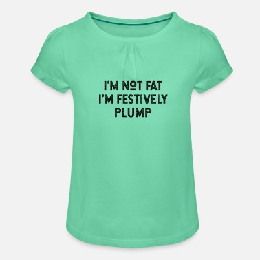 Halloween I'm Not Fat I'm Festively Plump - Girls' Ruffle T-Shirt