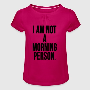 I Am Not A Morning Person - Girl's T-Shirt with Ruffles