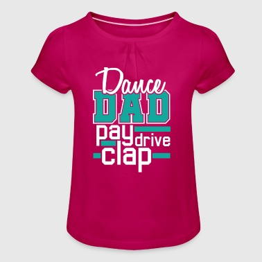 Dance Dad - Pay, Drive, Clap - Girl's T-Shirt with Ruffles