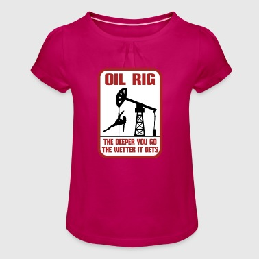 Roughneck Oil Rig The Deeper You Go The Wetter It Gets Gift - Girl's T-Shirt with Ruffles