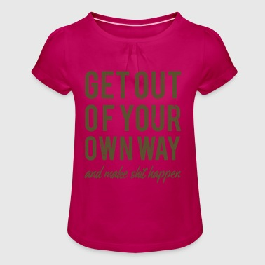Get Out Of The Way Get out of the way yourself - Girl's T-Shirt with Ruffles