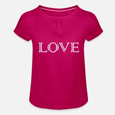 LOVE love heart Loved love you Romantic - Girls' Ruffle T-Shirt