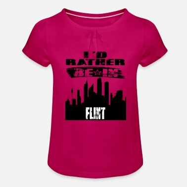 Flint Gift Id rather be in Flint - Girls' Ruffle T-Shirt