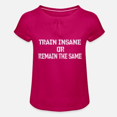 Tain FITNESS train insane or remain the same - Girls' Ruffle T-Shirt