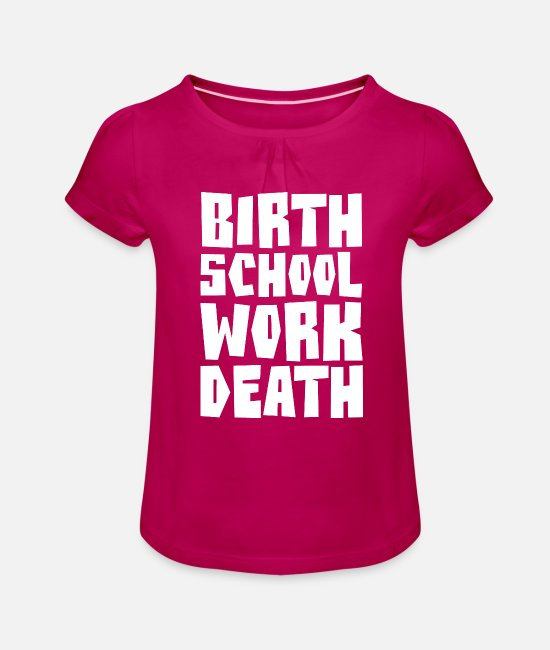 Conspiracy T-Shirts - BIRTH SCHOOL WORK DEATH - Girls' Ruffle T-Shirt fuchsia
