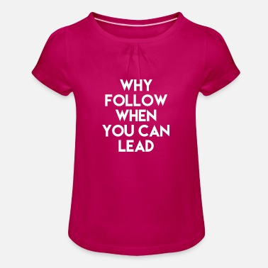 Why follow when you can lead - Mädchen T-Shirt mit Raffung