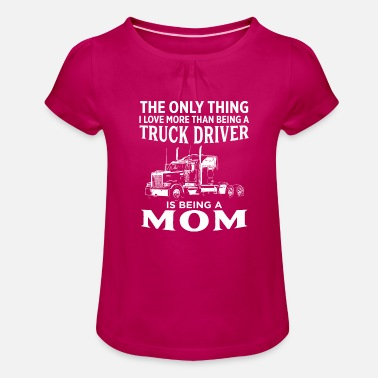 The Only Thing I Love More Than Being Trucker Mom - Girls' Ruffle T-Shirt