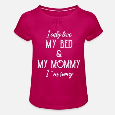 Mummy I only love my bed and my mommy - Girls' Ruffle T-Shirt