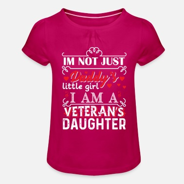 Daughter Im not just daddy's little girl veterans daughter - Girls' Ruffle T-Shirt