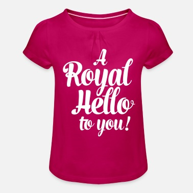 a royal hello to you from the queen - Mädchen T-Shirt mit Raffung