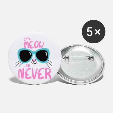 it's meow or never - Petits badges