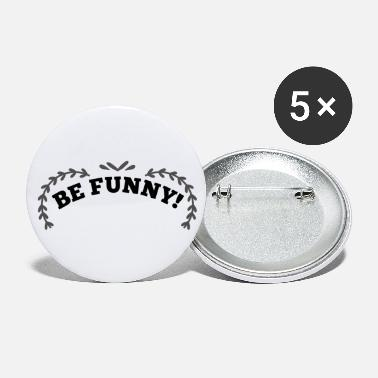 Funny Be funny - be funny! - Small Buttons