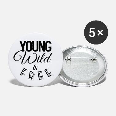 Young Wild And Free Young wild and free - Small Buttons