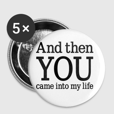 And then YOU came into my life, www.eushirt.com - Buttons/Badges lille, 25 mm